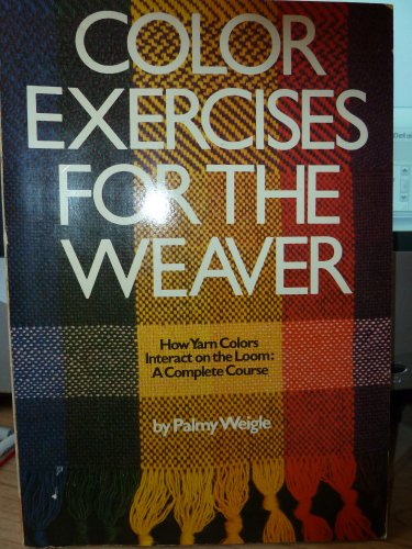 Color Exercises for the Weaver; How Yarn Color Interact on the Loom: a Complete Course