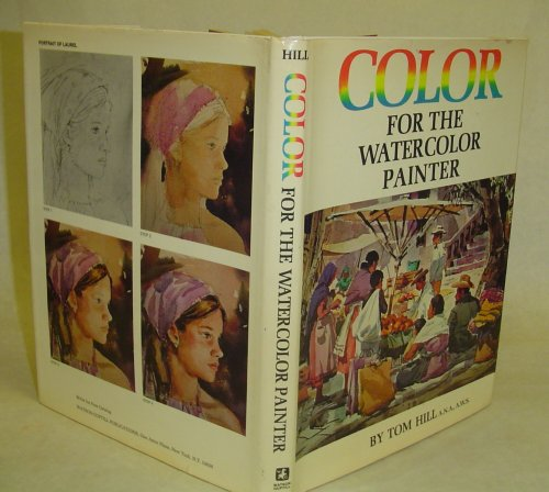 COLOR FOR THE WATERCOLOR PAINTER: Hill, Tom