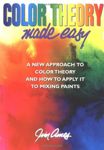 9780823007547: Color Theory Made Easy: A New Approach to Color Theory and How to Apply it to Mixing Paints