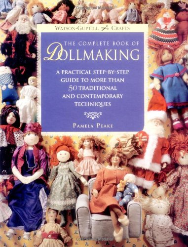 The Complete Book of Dollmaking: A Practical: Pamela Peake, Sylvia