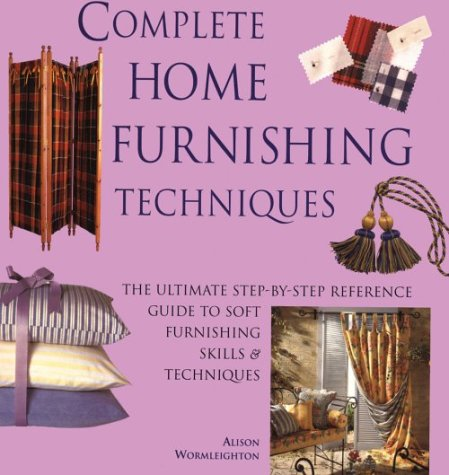 9780823007899: Complete Home Furnishing Techniques: The Ultimate Step-by-Step Reference Guide to Soft Furnishing Skills and Techniqu es