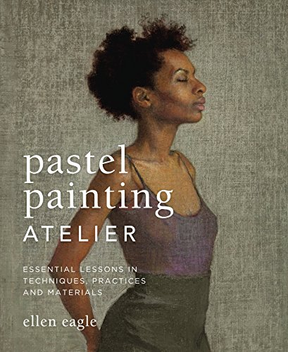 9780823008414: Pastel Painting Atelier: Essential Lessons in Techniques, Practices, and Materials