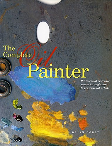 9780823008551: The Complete Oil Painter: The Essential Reference Source for Beginning to Professional Artists