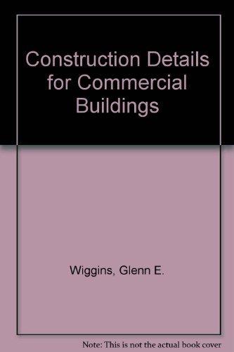 Construction Details for Commercial Buildings: Wiggins, Glenn E.