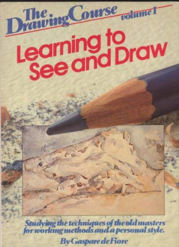 9780823013579: Learning to See and Draw: Studying the Techniques of the Old Masters for Working Methods and a Personal Style (The Drawing Course Volume 1)