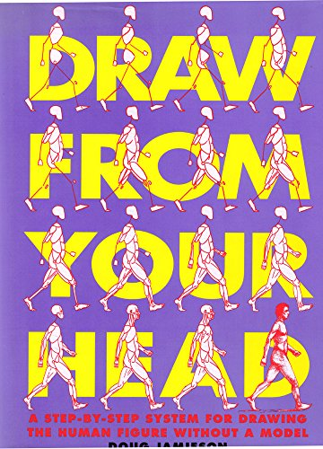 Draw From Your Head: A Step-By-Step System for Drawing the Human: JAMIESON, DOUG