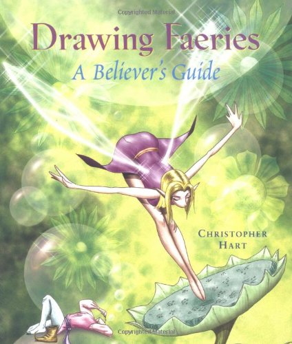 Drawing Faeries: A Believer's Guide: Hart, Christopher