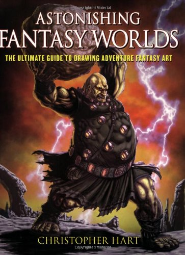 9780823014729: Astonishing Fantasy Worlds: The Ultimate Guide to Drawing Adventure Fantasy Art
