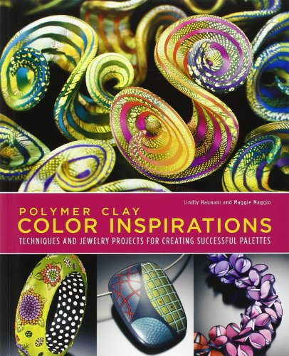 Polymer Clay Color Inspirations: Techniques and Jewelry Projects for Creating Successful Palettes: ...