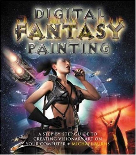 9780823015740: Digital Fantasy Painting: A Step-By-Step Guide to Creating Visionary Art On Your Computer