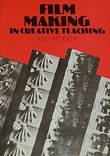 Film Making in Creative Teaching: Kennedy, Keith