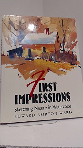 First Impressions: Sketching Nature in Watercolor: Ward, Edward Norton
