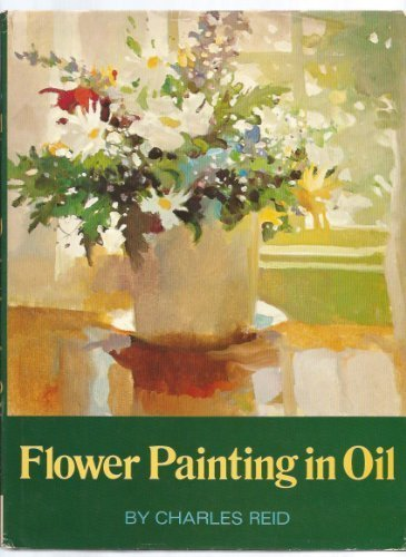 Flower Painting in Oil: Reid, Charles