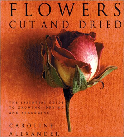 9780823018512: Flowers Cut and Dried: The Essential Guide to Growing, Drying, and Arranging