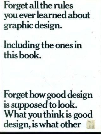 Forget All the Rules You Ever Learned About Graphic Design: Including the Ones in This Book: Bob ...