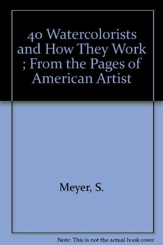 9780823018857: 40 Watercolorists and How They Work ; From the Pages of American Artist