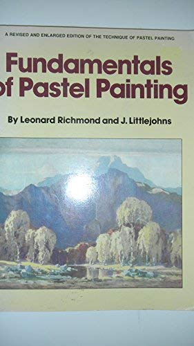 Fundamentals of Pastel Painting: Richmond, Leonard; Littlejohns,