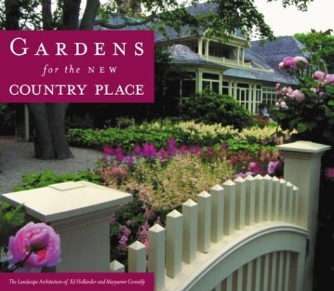 Gardens for the New Country Place - the Landscape Architecture of Edmund Hollander and Maryanne C...