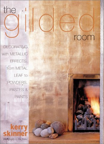 9780823020812: The Gilded Room: Decorating with Metallic Effects, from Metal Leaf to Powders, Pastes, and Paints