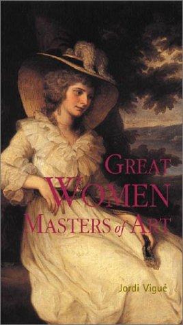 Great Women Masters of Art (Great Masters of Art): Vigue, Jordi