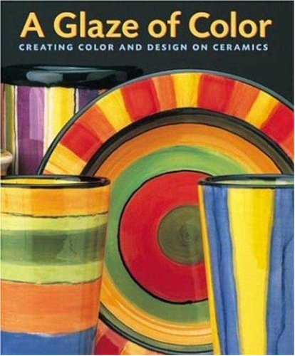 A Glaze of Color: Creating Color and Design On Ceramics