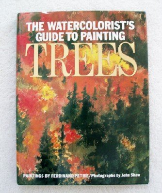 The Watercolorist's Guide to Painting Trees: Leonard, Elizabeth (editor)