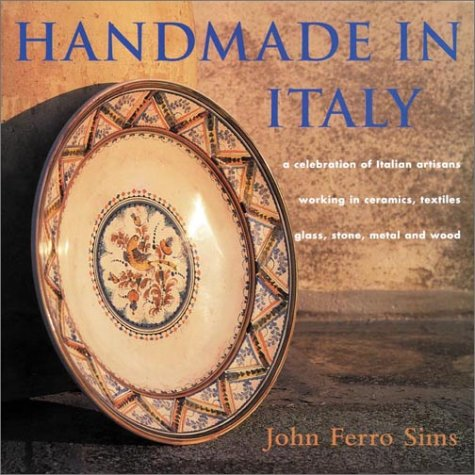 "Handmade in Italy: ""A Celebration of Italian Artisans Working in Ceramics, Textiles, Glass, ..."