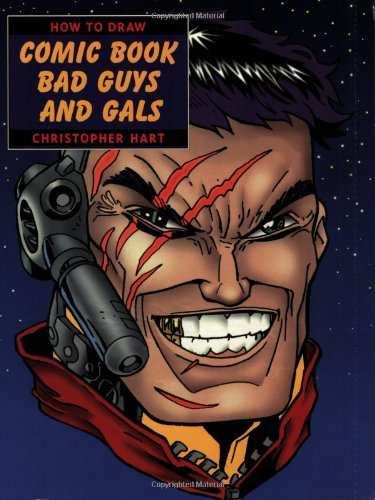 How to Draw Comic Book Bad Guys and Gals (0823023729) by Hart, Christopher