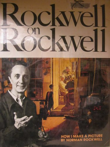 Rockwell on Rockwell: How I Make a Picture: Norman Rockwell