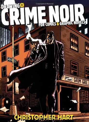 Drawing Crime Noir For Comics & Graphic Novels: Hart, Christopher; Christopher Hart (Author); ...