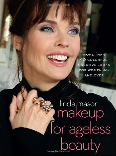 Makeup for Ageless Beauty: More than 40 Colorful, Creative Looks for Women 40 and Over
