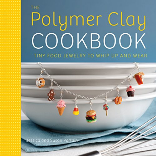 9780823024841: The Polymer Clay Cookbook: Tiny Food Jewelry to Whip Up and Wear