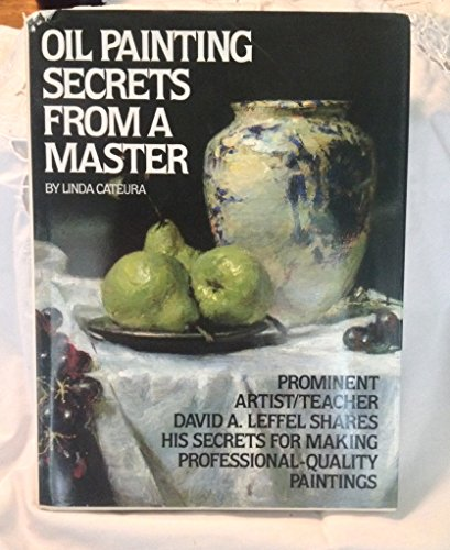 Oil Painting Secrets from a Master: Prominent Artist / Teacher David A. Leffel Shares His ...