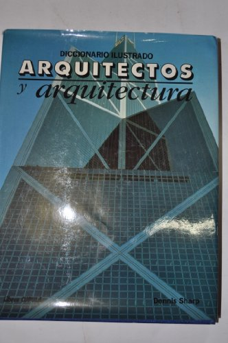 Illustrated Encyclopedia of Architects and Architecture: Dennis Sharp