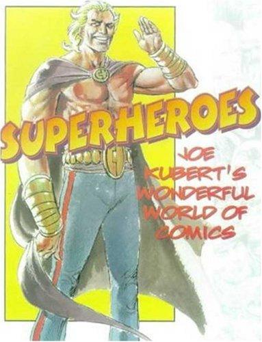 Superheroes : Joe Kubert's Wonderful World of Comics: Kubert, Joe