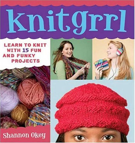 9780823026180: Knitgrrl: Learn to Knit with 15 Fun and Funky Patterns