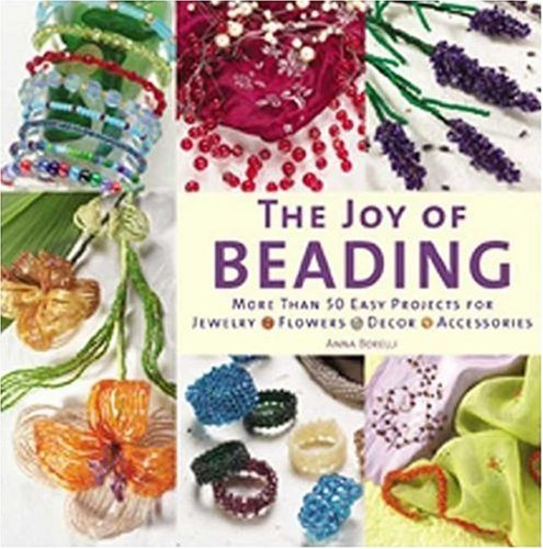 9780823026487: The Joy of Beading: More than 50 Easy Projects for Jewelry, Flowers, Decor, Accessories