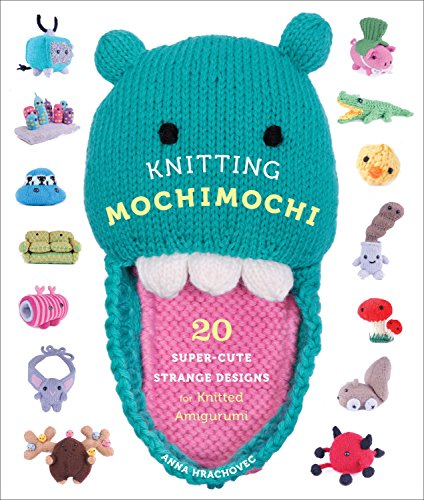 9780823026647: Knitting Mochimochi: 20 Super-Cute Strange Designs for Knitted Amigurumi