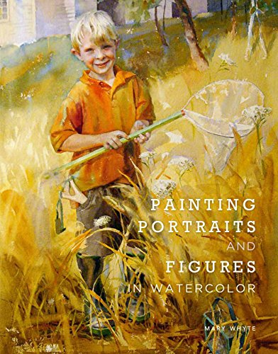 Painting Portraits and Figures in Watercolor (0823026736) by Mary Whyte