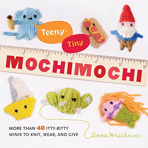 9780823026920: Teeny-Tiny Mochimochi: More Than 30 Itty-bitty Minis to Knit, Wear, and Give