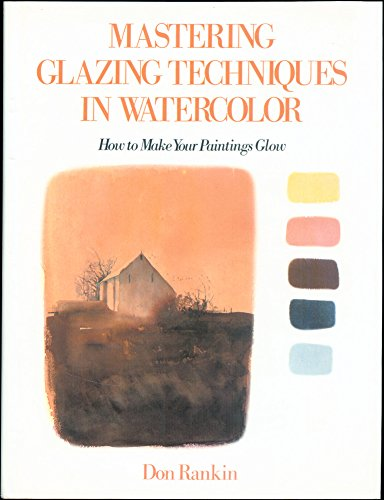 9780823030248: Mastering Glazing Techniques in Watercolor: how to Make Your Paintings Glow