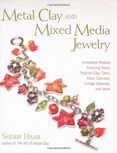 9780823030620: Metal Clay and Mixed Media Jewelry: Innovative Projects Featuring Resin, Polymer Clay, Fiber, Glass, Ceramics, Collage Materials, and More