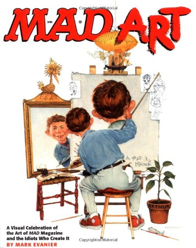 9780823030804: Mad Art : A Visual Celebration of the Art of Mad Magazine and the Idiots Who Create It
