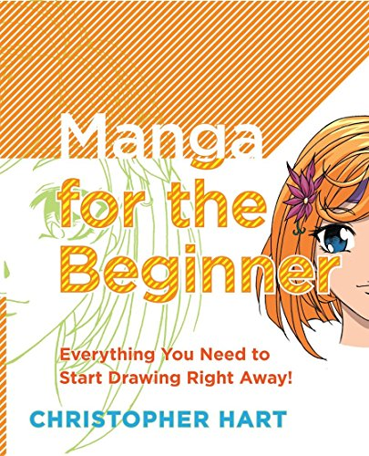 Manga For The Beginner: Everything You Need To Start Drawing Right Away! (Christopher Harts Manga...