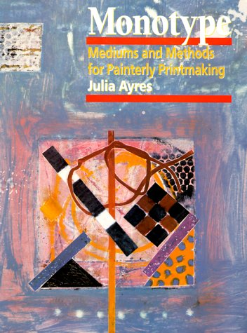 Monotype, Mediums and Methods for Painterly Printmaking