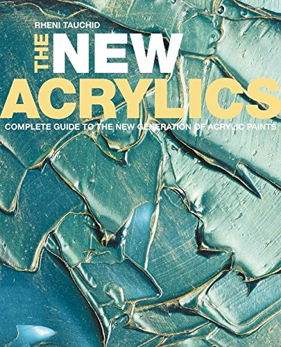 9780823031597: The New Acrylics: Complete Guide to the New Generation of Acrylic Paints
