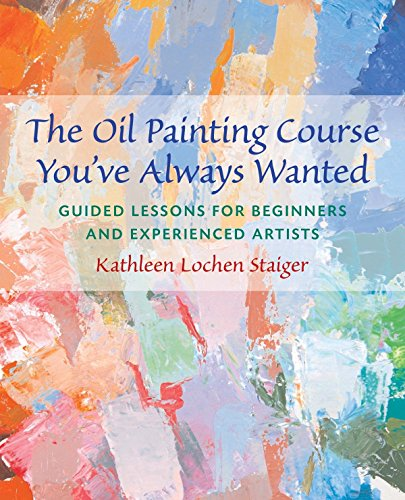 9780823032594: The Oil Painting Course You've Always Wanted: Guided Lessons for Beginners and Experienced Artists