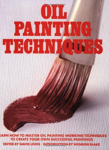 9780823032617: Oil Painting Techniques: Learn How to Master Oil Painting Working Techniques to Create your Own Successful Paintings (ARTIST'S PAINTING LIBRARY)