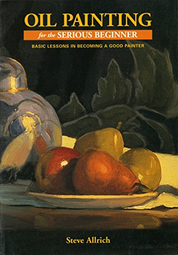 9780823032693: Oil Painting for the Serious Beginner: Basic Lessons in Becoming a Good Painter