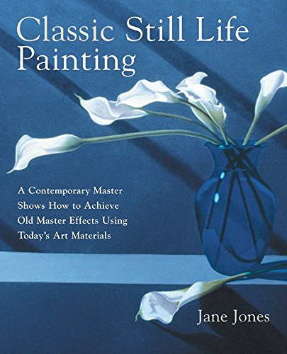 9780823034482: Classic Still Life Painting: A Contemporary Master Shows How to Achieve Old Master Effects Using Today's Art Materials